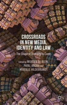 Crossroads in New Media, Identity and Law : The Shape of Diversity to Come, Hardback Book