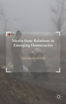 Media-State Relations in Emerging Democracies, Hardback Book