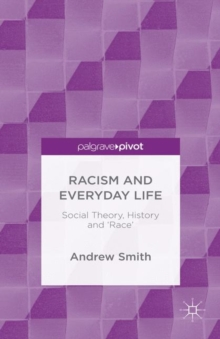 Racism and Everyday Life : Social Theory, History and 'Race', Hardback Book