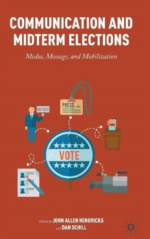 Communication and Midterm Elections : Media, Message, and Mobilization, Hardback Book