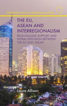 The EU, ASEAN and Interregionalism : Regionalism Support and Norm Diffusion between the EU and ASEAN, Hardback Book
