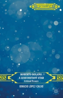 Roberto Bolano, a Less Distant Star : Critical Essays, Hardback Book