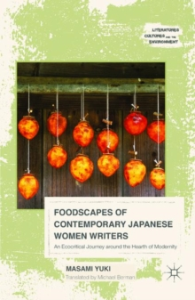 Foodscapes of Contemporary Japanese Women Writers : An Ecocritical Journey Around the Hearth of Modernity, Hardback Book