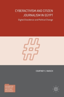 Cyberactivism and Citizen Journalism in Egypt : Digital Dissidence and Political Change, Hardback Book
