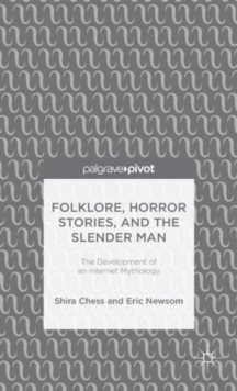 Folklore, Horror Stories, and the Slender Man : The Development of an Internet Mythology, Hardback Book