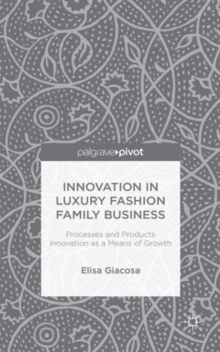Innovation in Luxury Fashion Family Business : Processes and Products Innovation as a Means of Growth, Hardback Book
