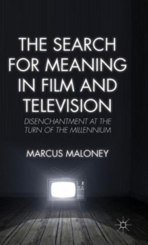 The Search for Meaning in Film and Television : Disenchantment at the Turn of the Millennium, Hardback Book
