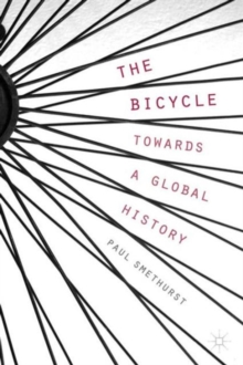 The Bicycle - Towards a Global History, Paperback Book