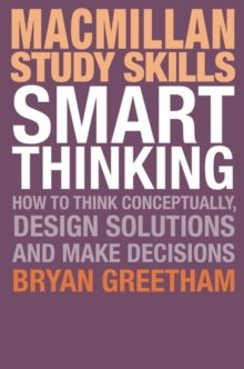 Smart Thinking : How to Think Conceptually, Design Solutions and Make Decisions, Paperback / softback Book