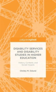 Disability Services and Disability Studies in Higher Education: History, Contexts, and Social Impacts, Hardback Book
