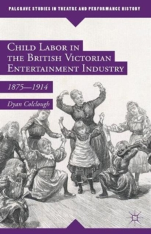 Child Labor in the British Victorian Entertainment Industry : 1875-1914, Hardback Book