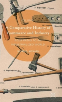 A Comparative History of Commerce and Industry, Volume I : Four Paths to an Industrialized World, Hardback Book