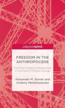 Freedom in the Anthropocene : Twentieth-Century Helplessness in the Face of Climate Change, Hardback Book