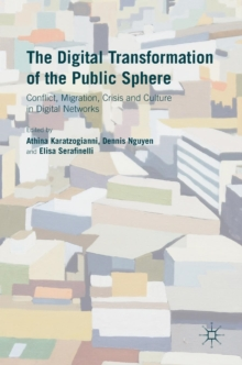 The Digital Transformation of the Public Sphere : Conflict, Migration, Crisis and Culture in Digital Networks, Hardback Book