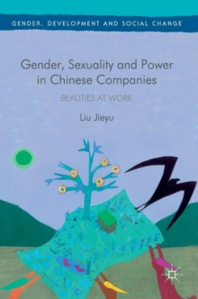 Gender, Sexuality and Power in Chinese Companies : Beauties at Work, Hardback Book
