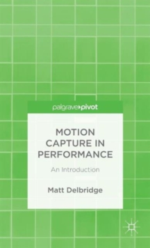 Motion Capture in Performance : An Introduction, Hardback Book