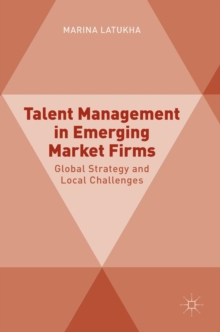 Talent Management in Emerging Market Firms : Global Strategy and Local Challenges, Hardback Book