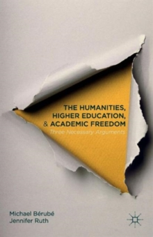 The Humanities, Higher Education, and Academic Freedom : Three Necessary Arguments, Paperback / softback Book