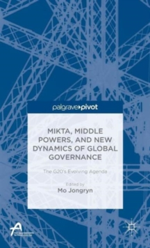 Mikta, Middle Powers, and New Dynamics of Global Governance : The G20's Evolving Agenda, Hardback Book