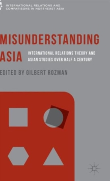 Misunderstanding Asia : International Relations Theory and Asian Studies over Half a Century, Hardback Book