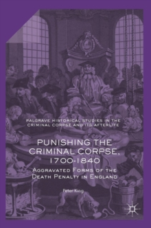 Punishing the Criminal Corpse, 1700-1840 : Aggravated Forms of the Death Penalty in England, Hardback Book