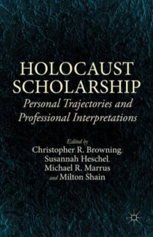 Holocaust Scholarship : Personal Trajectories and Professional Interpretations, Hardback Book