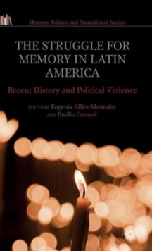 The Struggle for Memory in Latin America : Recent History and Political Violence, Hardback Book