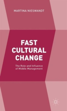 Fast Cultural Change : The Role and Influence of Middle Management, Hardback Book