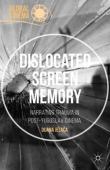 Dislocated Screen Memory : Narrating Trauma in Post-Yugoslav Cinema, Hardback Book