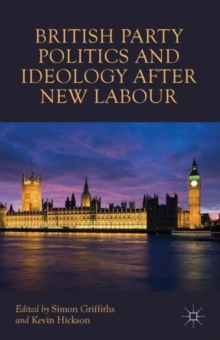 British Party Politics and Ideology after New Labour, Paperback / softback Book