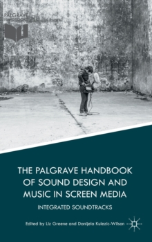The Palgrave Handbook of Sound Design and Music in Screen Media : Integrated Soundtracks, Hardback Book