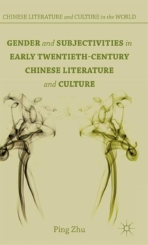 Gender and Subjectivities in Early Twentieth-Century Chinese Literature and Culture, Hardback Book