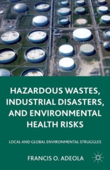 Hazardous Wastes, Industrial Disasters, and Environmental Health Risks : Local and Global Environmental Struggles, Paperback / softback Book