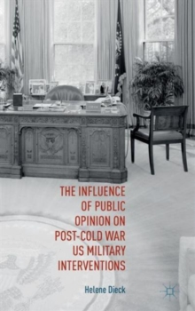 The Influence of Public Opinion on Post-Cold War U.S. Military Interventions, Hardback Book