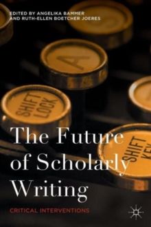 The Future of Scholarly Writing : Critical Interventions, Paperback / softback Book