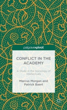Conflict in the Academy : A Study in the Sociology of Intellectuals, Hardback Book