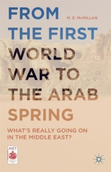 From the First World War to the Arab Spring : What's Really Going On in the Middle East?, Paperback / softback Book