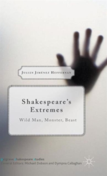 Shakespeare's Extremes : Wild Man, Monster, Beast, Hardback Book