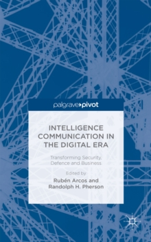 Intelligence Communication in the Digital Era: Transforming Security, Defence and Business, Hardback Book