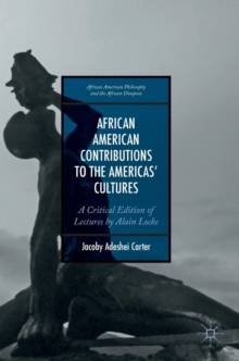 African American Contributions to the Americas' Cultures : A Critical Edition of Lectures by Alain Locke, Hardback Book