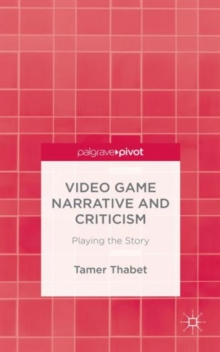 Video Game Narrative and Criticism : Playing the Story, Hardback Book