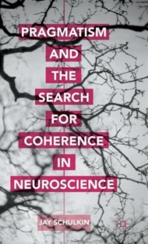 Pragmatism and the Search for Coherence in Neuroscience, Hardback Book