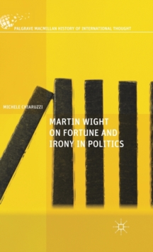 Martin Wight on Fortune and Irony in Politics, Hardback Book