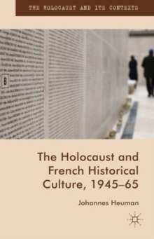 The Holocaust and French Historical Culture, 1945-65, Hardback Book