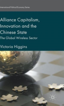 Alliance Capitalism, Innovation and the Chinese State : The Global Wireless Sector, Hardback Book