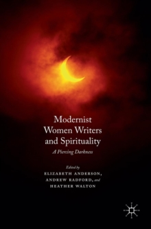 Modernist Women Writers and Spirituality : A Piercing Darkness, Hardback Book