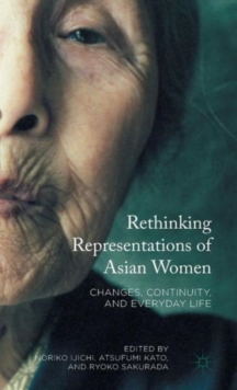 Rethinking Representations of Asian Women : Changes, Continuity, and Everyday Life, Hardback Book
