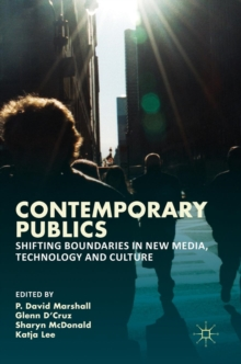 Contemporary Publics : Shifting Boundaries in New Media, Technology and Culture, Hardback Book