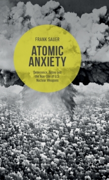 Atomic Anxiety : Deterrence, Taboo and the Non-Use of U.S. Nuclear Weapons, Hardback Book