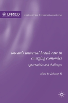 Towards Universal Health Care in Emerging Economies : Opportunities and Challenges, Hardback Book
